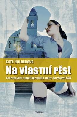 Na vlastní pěst - Pokračování autobiografické knihy Na vlastní kůži - Holdenová Kate
