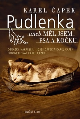 Pudlenka aneb Měl jsem psa a kočku - Čapek Karel