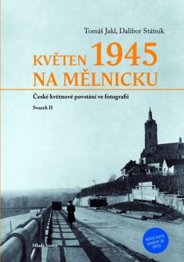 Květen 1945 na Mělnicku - České květnové povstání ve fotografii (Svazek II) - Státník Dalibor, Jakl Tomáš