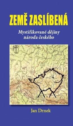 Země zaslíbená - Mystifikované dějiny národa českého - Drnek Jan