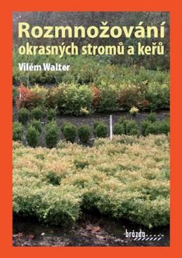 Rozmnožování okrasných stromů a keřů - 3. vydání - Walter Vilém