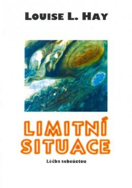 Limitní situace - Léčba sebeúctou - Hay Louise L.