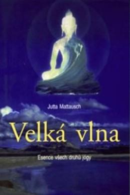 Velká vlna - Esence všech druhů jógy - Mattausch Jutta