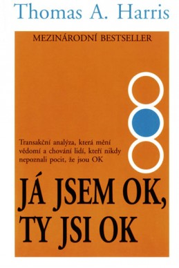 Já jsem OK, ty jsi OK - Harris Thomas A.