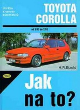 Toyota Corolla - 5/83 - 7/92 - Jak na to? - 55. - Etzold Hans-Rudiger Dr.