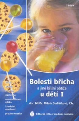 Bolesti břicha a jiné břišní obtíže u dětí I - Zácpa, průjem, zvracení, cizí tělesa, nesnášenlivost mléka, žaludeční nevolnost - Sedláčková Miluše