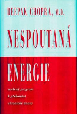 Nespoutaná energie - Ucelený program k překonání chronické únavy - Chopra Deepak