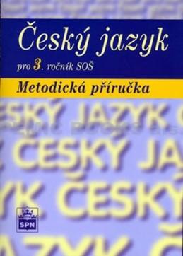 Český jazyk pro 3. ročník SOŠ - Metodická příručka - Čechová a kolektiv Marie