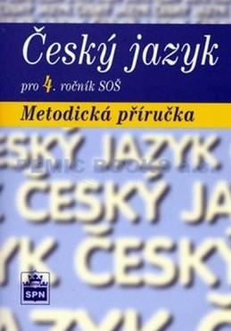 Český jazyk pro 4. ročník SOŠ - Metodická příručka - Čechová a kolektiv Marie