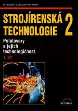 Strojírenská technologie 2, 1.díl - Hluchý Miroslav