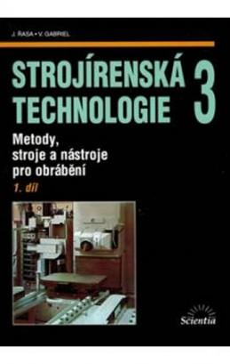 Strojírenská technologie 3, 1.díl - Řasa Jaroslav, Gabriel Vladimír