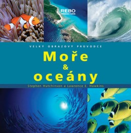 Moře & oceány - Velký obrazový průvodce - Hutchinson Stephen, Hawkins Lawrence E.