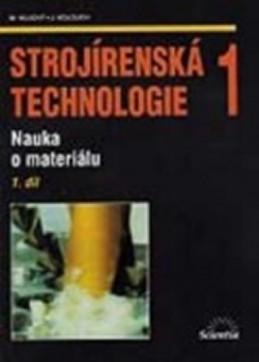 Strojírenská technologie 1, 1.díl - kolektiv autorů