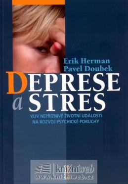 Deprese a stres - Vliv nepříznivé životní události na rozvoj psychické poruchy - Herman Erik, Doubek Pavel