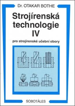 Strojírenská technologie IV pro strojírenské učební obory - Bothe Otakar