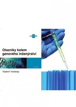 Otazníky kolem genového inženýrství - Vondrejs Vladimír
