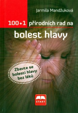100+1 přírodních rad na bolest hlavy - Mandžuková Jarmila