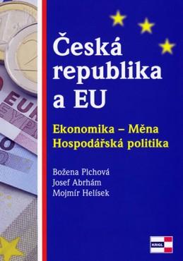 Česká republika a EU - Ekonomika - Měna - Hospodářská politika - Plchová Božena, Abrhám Josef, Helísek Mojmír