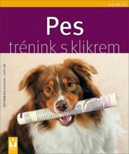 Pes - trénink s klikrem - Jak na to - Schlegl-Kofler Katharina