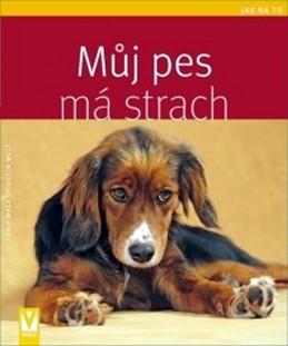Můj pes má strach - Jak na to - Mack Anja, Wolf Kirsten
