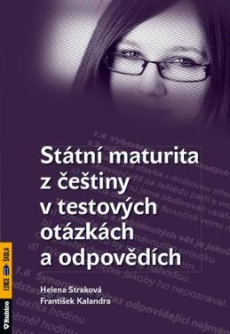 Státní maturita z češtiny v testových otázkách a odpovědích - Straková Helena, Kalendra František