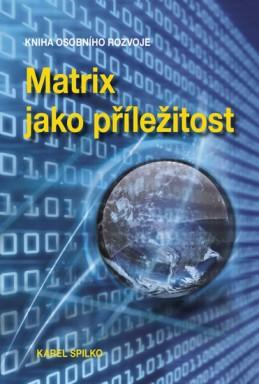 Matrix jako příležitost - Kniha osobního rozvoje - Spilko Karel