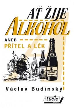 Ať žije alkohol aneb přítel a lék - Budinský Václav