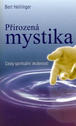Přirozená mystika - Cesty spirituální zkušenosti - Hellinger Bert