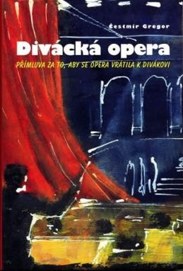 Divácká opera - Přímluva za to, aby se opera vrátila k divákovi - Gregor Čestmír