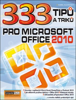 333 tipu a triku pro MS Office 2010 - Klatovský Karel