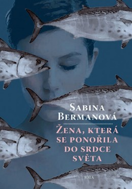 Žena, která se ponořila do srdce světa - Bermanová Sabina