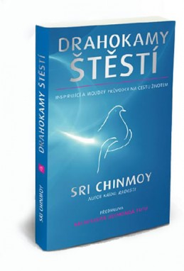 Drahokamy štěstí - Inspirující a moudrý průvodce na cestu životem - Sri Chinmoy