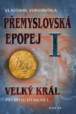 Přemyslovská epopej I. - Velký král Přemysl Otakar I. - Vondruška Vlastimil