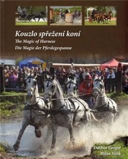 Kouzlo spřežení koní / The Magic od Harness / Die Magie der Pferdegespanne (ČJ, AJ, NJ) - Gregor Dalibor, Vítek Milan,