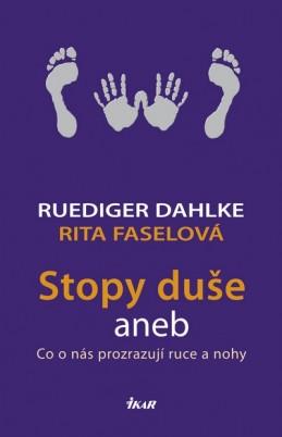 Stopy duše aneb Co o nás prozrazují ruce a nohy - Dahlke Ruediger, Faselová Rita