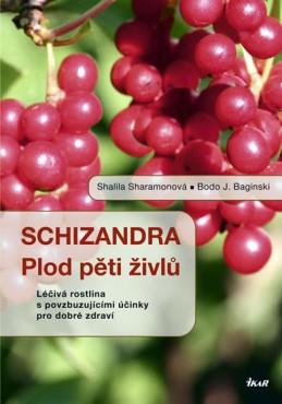Schizandra - Plod pěti živlů. Léčivá rostlina s povzbuzujícími účinky pro dobré zdraví - Sharamonová Shalila, Baginski Bodo J.