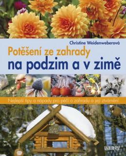 Potěšení ze zahrady na podzim a v zimě - Weidenweberová Christine
