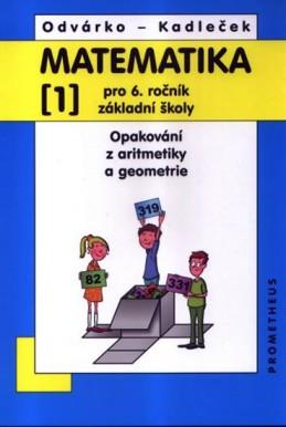Matematika pro 6. roč. ZŠ - 1.díl (Opakování z aritmetiky a geometrie) - 3. vydání - Odvárko Oldřich, Kadleček Jiří