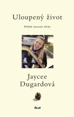Uloupený život - Příběh unesené dívky - Dugardová Jaycee