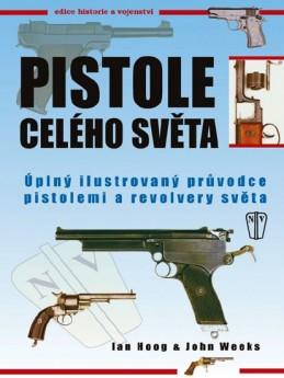 Pistole celého světa - Úplný ilustrovaný průvodce pistolemi a revolvery světa - 2. vydání - Hoog Ian, Weeks John