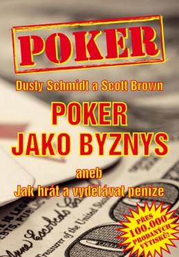 Poker jako byznys aneb jak hrát a vydělávat peníze - Schmidt Dusty, Brown Scott
