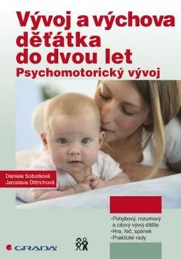 Vývoj a výchova děťátka do dvou let - Psychomotorický vývoj - Sobotková Daniela, Dittrichová Jaroslava