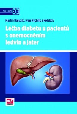 Léčba diabetu u pacientů s onemocněním ledvin a jater - Haluzík Martin, Rychlík Ivan a kolektiv