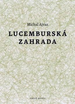 Lucemburská zahrada - Ajvaz Michal