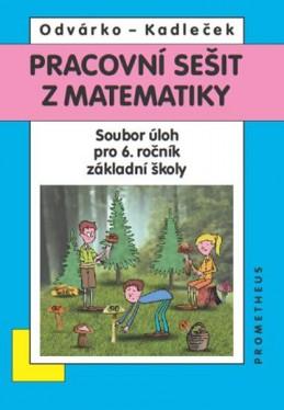 Matematika pro 6. roč. ZŠ - Pracovní sešit - Sbírka úloh - Odvárko Oldřich, Kadleček Jiří