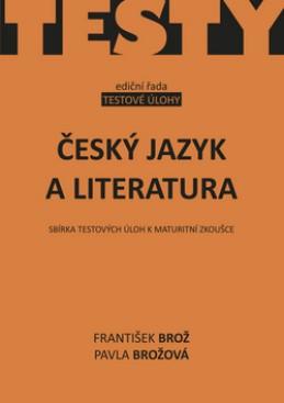 Český jazyk a literatura - Sbírka testových úloh k maturitní zkoušce - Brož František, Brožová Pavla