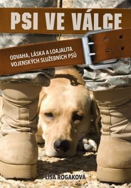 Psi ve válce - Odvaha, láska a loajalita vojenských služebních psů - Rogaková Lisa