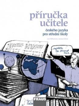 Český jazyk pro SŠ - Mluvnice, Komunikace a sloh - příručka učitele - neuveden