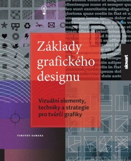 Základy grafického designu - Vizuální elementy, techniky a strategie pro tvůrčí grafiky - Samara Timothy