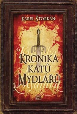 Kronika katů Mydlářů - souborné vydání 3 knih - Štorkán Karel